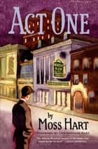 Act One - An Autobiography ebook by Moss Hart, Christopher Hart