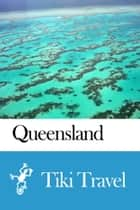 Queensland (Australia) Travel Guide - Tiki Travel ebook by Tiki Travel