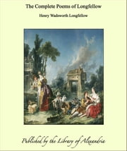 The Complete Poems of Longfellow ebook by Henry Wadsworth Longfellow