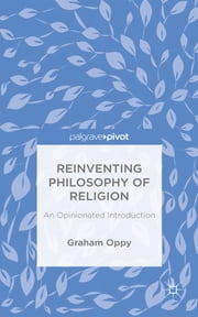 Reinventing Philosophy of Religion - An Opinionated Introduction ebook by Professor Graham Oppy