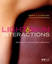 Light & Skin Interactions - Simulations for Computer Graphics Applications ebook by Gladimir V. G. Baranoski,Aravind Krishnaswamy