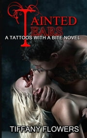 Tainted Tears - Tattoos with a Bite, #2 ebook by Tiffany Flowers