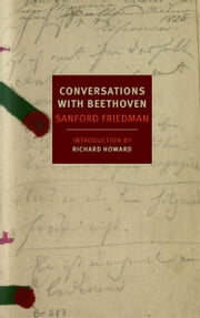 Conversations with Beethoven ebook by Sanford Friedman,Richard Howard