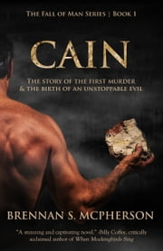 Cain - The Story of the First Murder and the Birth of an Unstoppable Evil ebook by Brennan McPherson