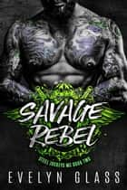 Savage Rebel - Steel Jockeys MC, #2 ebook by Evelyn Glass