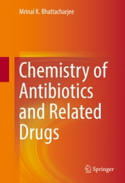 Chemistry of Antibiotics and Related Drugs ebook by Mrinal Bhattacharjee