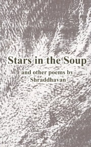 Stars in the Soup and other poems ebook by Shraddhavan