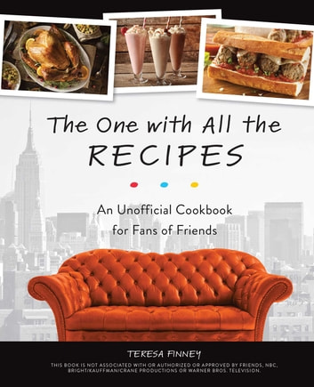 The One with All the Recipes - An Unofficial Cookbook for Fans of Friends ebook by Teresa Finney