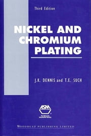 Nickel and Chromium Plating ebook by J. K. Dennis, T. E. Such