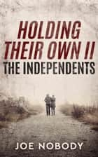 Holding Their Own II - The Independents ebook by Joe Nobody