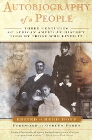 Autobiography of a People - Three Centuries of African American History Told by Those Who Lived It ebook by Herb Boyd