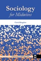 Sociology for Midwives ebook by Carol Kingdon
