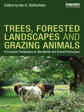 Trees, Forested Landscapes and Grazing Animals - A European Perspective on Woodlands and Grazed Treescapes ebook by