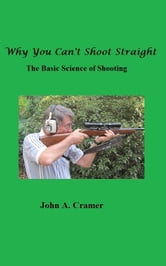Why You Can't Shoot Straight: The Basic Science of Shooting ebook by John Cramer