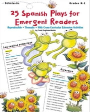 25 Spanish Plays for Emergent Readers: Reproducible  Thematic  with Cross-curricular Extension Activities ebook by Pugliano-Martin, Carol
