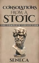 Consolations From A Stoic ebook by Seneca