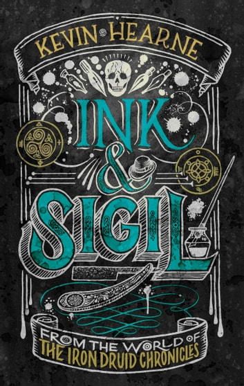 Ink & Sigil - From the world of The Iron Druid Chronicles ebook by Kevin Hearne