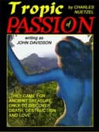 Tropic of Passion ebook by Charles Nuetzel