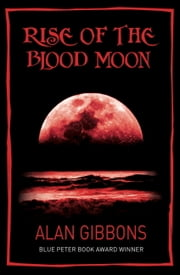 Rise of the Blood Moon ebook by Alan Gibbons