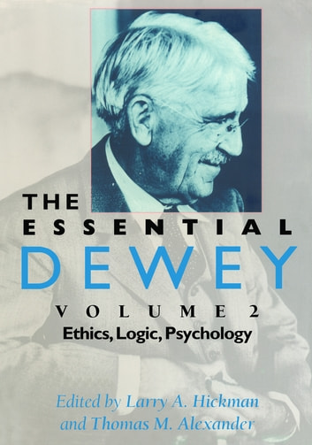 The Essential Dewey, Volume 2 - Ethics, Logic, Psychology 電子書 by