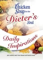 Chicken Soup for the Dieter's Soul Daily Inspirations ebook by Jack Canfield,Mark Victor Hansen