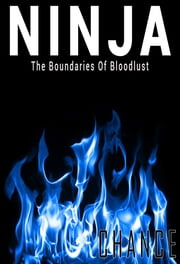 Ninja - The Boundaries of Bloodlust ebook by Chance Trahan