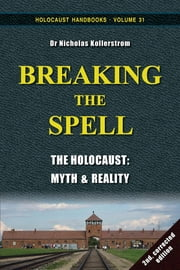 Breaking the Spell: The Holocaust, Myth & Reality ebook by Nicholas Kollerstrom
