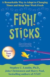 Fish! Sticks - A Remarkable Way to Adapt to Changing Times and Keep Your Work Fresh ebook by Stephen C. Lundin