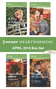 Harlequin Heartwarming April 2016 Box Set - A Man of Influence\Sweet Justice\Lost and Found Family\Every Time We Say Goodbye ebook by Melinda Curtis,Cynthia Reese,Leigh Riker,Liz Flaherty