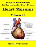 Complete Medical Guide and Prevention for Heart Diseases Volume II; Heart Murmur ebook by Medical Professionals