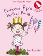 Little Red Robin 11: Princess Pip's Perfect Party eBook by Lou Kuenzler