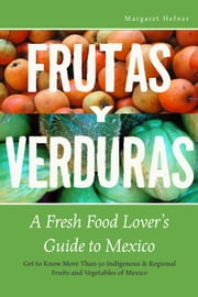 Frutas y Verduras - A Fresh Food Lover's Guide to Mexico ebook by Margaret Hefner