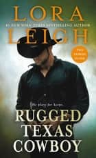Rugged Texas Cowboy - Two Stories in One: Cowboy and the Captive, Cowboy and the Thief ebook by Lora Leigh