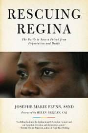 Rescuing Regina - The Battle to Save a Friend from Deportation and Death ebook by Josephe Marie Flynn, SSND,Helen Prejean, CSJ