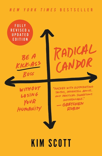 Radical Candor: Fully Revised & Updated Edition - Be a Kick-Ass Boss Without Losing Your Humanity ebook by Kim Scott