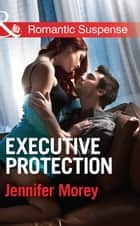 Executive Protection (Mills & Boon Romantic Suspense) (The Adair Legacy, Book 2) ebook by Jennifer Morey