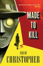 Made to Kill ebook by Adam Christopher