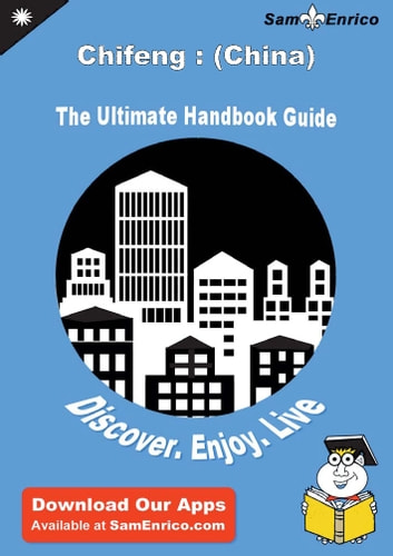 Ultimate Handbook Guide to Chifeng : (China) Travel Guide - Ultimate Handbook Guide to Chifeng : (China) Travel Guide ebook by Anibal Mires
