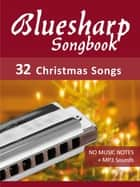 Bluesharp Songbook - 32 Christmas Songs - No music notes + MP3-Sound Downloads ebook by Reynhard Boegl, Bettina Schipp