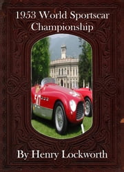 1953 World Sportscar Championship ebook by Henry Lockworth,Lucy Mcgreggor,John Hawk