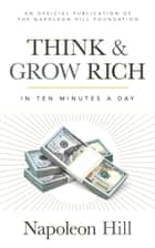 Think and Grow Rich - In 10 Minutes a Day ebook by Napoleon Hill