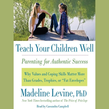 Teach Your Children Well - Parenting for Authentic Success audiobook by Madeline Levine