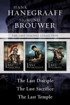 The Last Disciple Collection: The Last Disciple / The Last Sacrifice / The Last Temple ebook by Hank Hanegraaff, Sigmund Brouwer