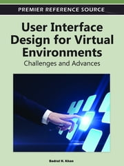 User Interface Design for Virtual Environments - Challenges and Advances ebook by Badrul Khan