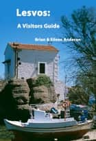 Lesvos: A Visitors Guide ebook by Brian Anderson, Eileen Anderson