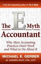 The E-Myth Accountant - Why Most Accounting Practices Don't Work and What to Do About It ebook by Michael E. Gerber, M. Darren Root