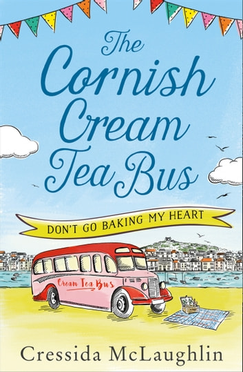 Don't Go Baking My Heart (The Cornish Cream Tea Bus, Book 1) ebook by Cressida McLaughlin
