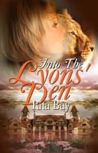 Into The Lyons' Den ebook by Rita Bay