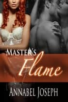 Master's Flame ebook by Annabel Joseph