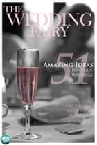 51 Amazing Ideas for Your Wedding ebook by The Wedding Fairy George Watts